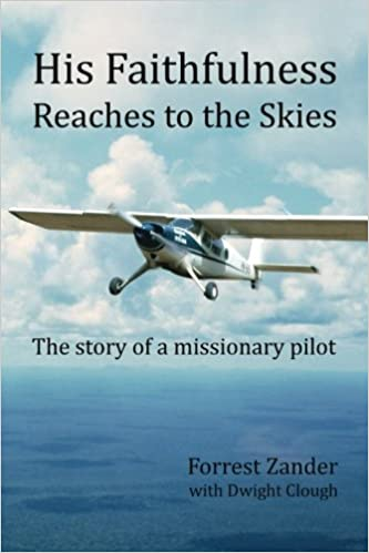 His Faithfulness Reaches To The Skies Story Of A Missionary Pilot Paperback March 4 2015