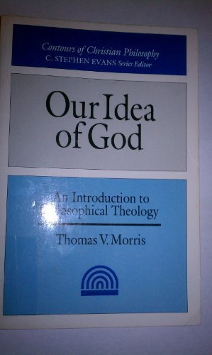 Our Idea of God: An Introduction to Philosophical Theology (Contours of Christian Philosophy)