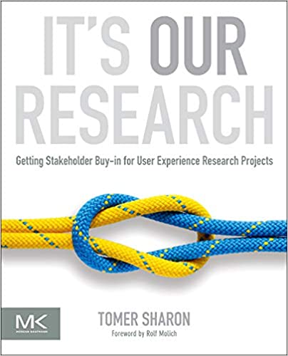 Descargar Epub It's Our Research: Getting Stakeholder Buy-in For User Experience Research Projects