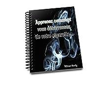 apprenez comment vous débarrassez de votre cigarette... (French Edition)