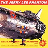 This is the JERRY LEE PHANTOM