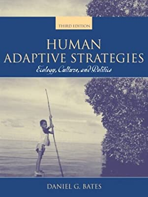 Human Adaptive Strategies: Ecology, Culture, and Politics (3rd Edition)
