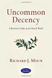 Uncommon Decency: Christian Civility in an Uncivil World