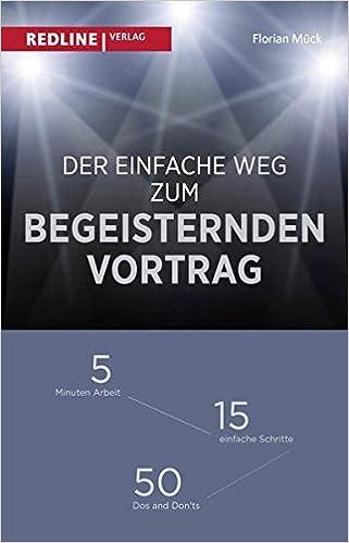 Cover des Buchs: Der einfache Weg zum begeisternden Vortrag: 5 Minuten Arbeit – 15 einfache Schritte – 50 Dos and Don'ts