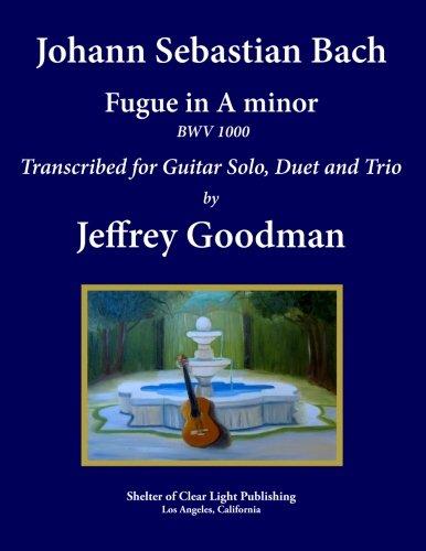 (Johann Sebastian Bach - Fugue in A minor BWV 1000: Transcribed for Guitar Solo, Duet and Trio)