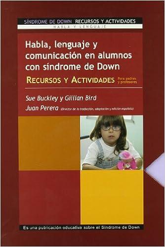 Descargar Epub Gratis Habla, Lenguaje Y Comunicación En Alumnos Con Síndrome De Down: Recursos Y Actividades Para Padres Y Profesores