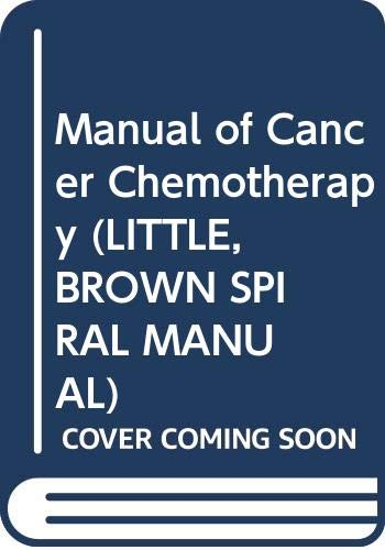 Manual of Cancer Chemotherapy (LITTLE, BROWN SPIRAL MANUAL)