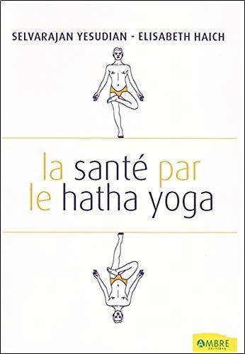 La sante par le hatha yoga: Amazon.es: Selvarajan Yesudian ...