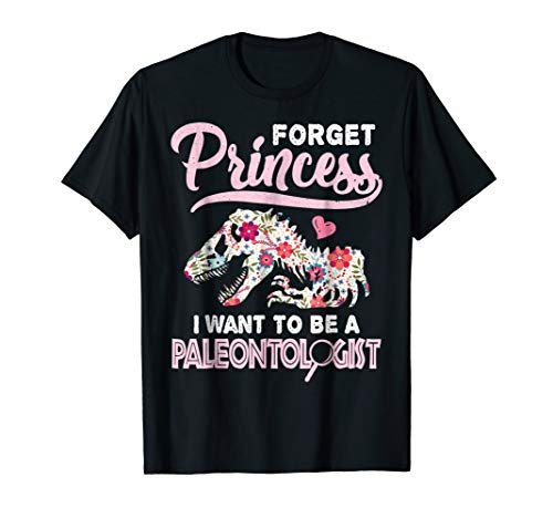 Forget Princess I Want To Be a Paleontologist T Shirt Gift