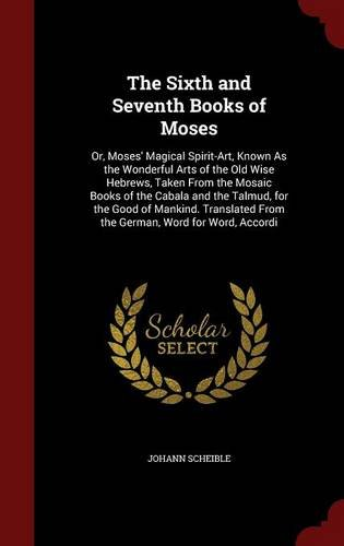 The Sixth and Seventh Books of Moses: Or, Moses' Magical Spirit-Art, Known As the Wonderful Arts of the Old Wise Hebrews, Taken From the Mosaic Books ... From the German, Word for Word, Accordi pdf epub