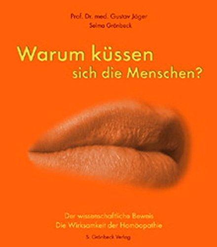 Warum küssen sich die Menschen?: Der wissenschaftliche Beweis. Die Wirksamkeit der Homöopathie