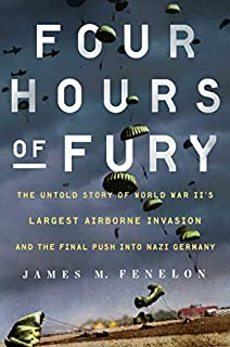 Book Cover: Four Hours of Fury: The Untold Story of World War II's Largest Airborne Operation and the Final Push into Nazi Germany