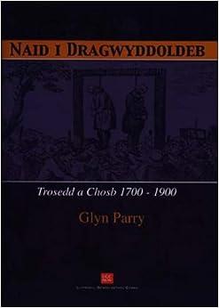 Naid i Dragwyddoldeb - Trosedd a Chosb 1700-1900