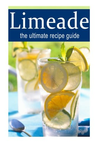 Read Online Limeade :The Ultimate Recipe Guide: Over 30 Delicious & Best Selling Recipes ebook