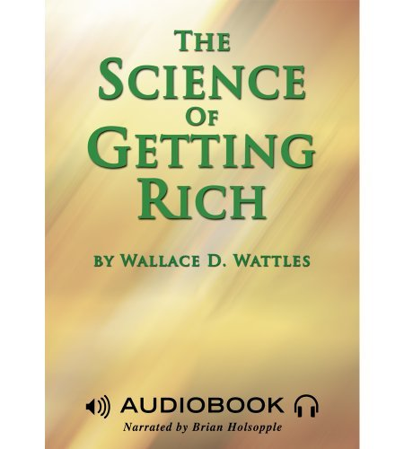 By Wallace D. Wattles The Science of Getting Rich [Audio CD]