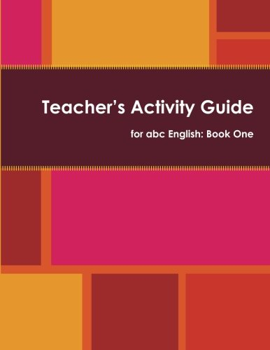 - Teacher's Activity Guide for abc English: Book One