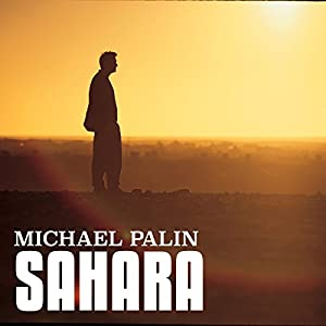 Michael Palin: Sahara Radio/TV Program by Michael Palin Narrated by Michael Palin