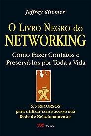 O livro negro do netoworking: 6,5 recursos para utilizar com sucesso sua rede de relacionamentos