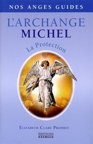 L'Archange Michel : La protection Relié – 19 janvier 2015 Elizabeth Clare Prophet Véronique Dumont Exergue 2361881152