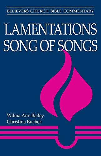 Lamentations & Song of Songs (Believers Church Bible Commentary)