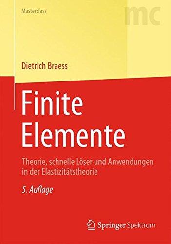 Finite Elemente: Theorie, Schnelle Löser und Anwendungen in der Elastizitätstheorie (Springer-Lehrbuch Masterclass) (German Edition)
