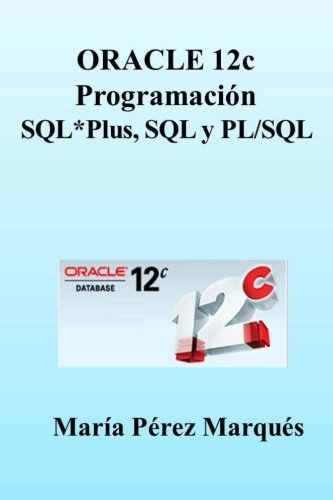 ORACLE 12c. Programación SQL*Plus, SQL Y PL/SQL (Spanish Edition)