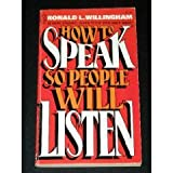 How to Speak So People Will Listen, Ronald L. Willingham, 0876808240