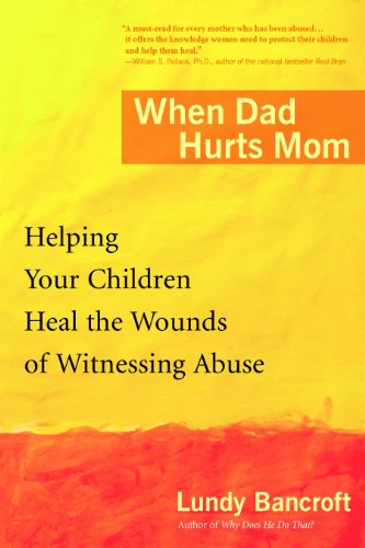 When Dad Hurts Mom: Helping Your Children Heal the Wounds of Witnessing -