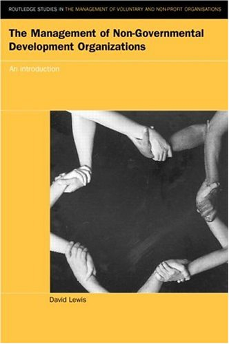 The Management of Non-Governmental Development Organizations: An Introduction (Routledge Studies in the Management of Vo