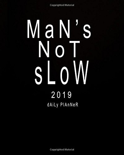 2019 Daily Planner: Man's Not Slow: 2019 Planner Monthly: 2019 Planner Weekly and Monthly  12 Month Calendar  January 2019 to December 2019 Calendar ... 52 Week Schedule Organizer) (Volume 6) pdf