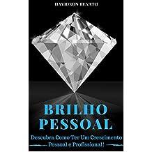 BRILHO PESSOAL: Descubra Como Ter Um Crescimento Pessoal e Profissional!