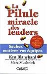 La Pilule miracle des leaders : Sachez motiver vos équipes par Blanchard