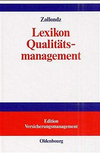 Lexikon Qualitätsmanagement: Handbuch des Modernen Managements auf der Basis des Qualitätsmanagements – Edition Versicherungsmanagement