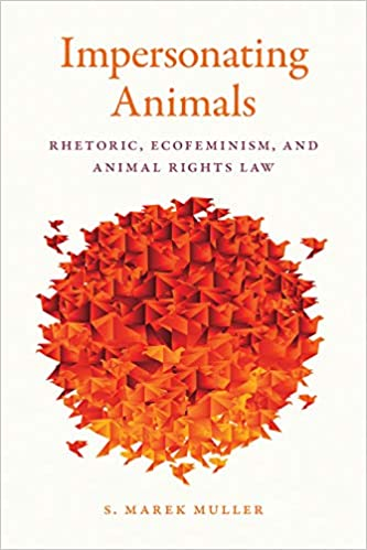 Impersonating Animals: Rhetoric, Ecofeminism, and Animal Rights Law:  Muller, S. Marek: 9781611863666: Amazon.com: Books
