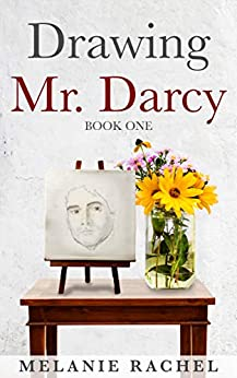 Drawing Mr. Darcy: Sketching His Character (Book One) by [Rachel, Melanie]