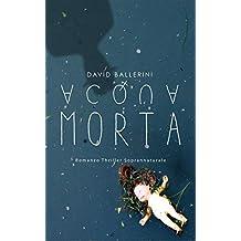 Acqua Morta: Romanzo Thriller Soprannaturale (Italian Edition)