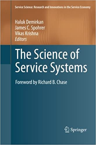 The Science of Service Systems: Service Science: Research and Innovations in the Service Economy