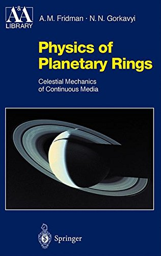 Planetary Ring Systems - Physics of Planetary Rings: Celestial Mechanics of Continuous Media (Astronomy and Astrophysics Library)