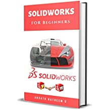 Solidworks for Beginners: Getting Started with Solidworks Learn by Doing New Edition 2018 (English Edition)