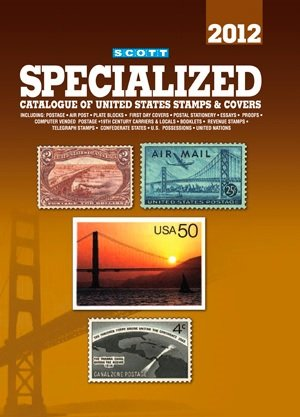 Scott Specialized Catalogue of United States Stamps & Covers 2012 (Scott Standard Postage Stamp Catalogue: U.S. Specialized) -