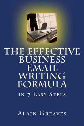 The Effective Business Email Writing Formula in 7 Easy Steps: How YOU can develop Effective Business Email Writing Skills in English (Efl Easysteps Series) by Brand: CreateSpace Independent Publishing Platform