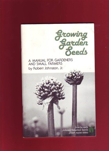 Growing Garden Seeds: A Manual for Gardeners and Small Farmers, Robert Johnston, Jr.