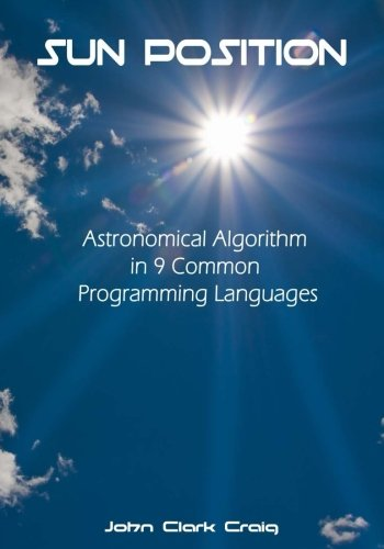 Sun Position: Astronomical Algorithm  in 9 Common  Programming Languages by CreateSpace Independent Publishing Platform