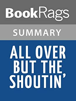 all over but the shoutin In rick bragg's all over but the shoutin', we learn about the pulitzer prize- winning author's humble southern background.