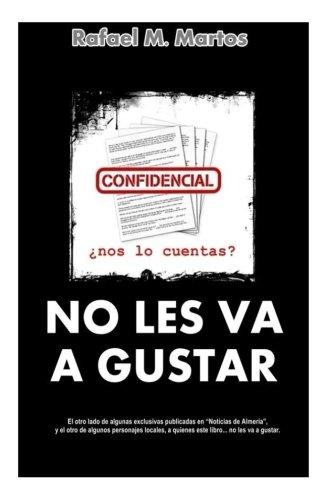 No les va a gustar: Reportajes de investigacion sobre politicos y temas de Almeria (Spanish Edition) [Rafael M. Martos] (Tapa Blanda)