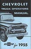 1955 CHEVROLET 2nd SERIES TRUCK & PICKUP OWNERS INSTRUCTION & OPERATING MANUAL - panel, platform, suburban, ½-ton, ¾-ton, 1-ton, 1 ½-ton, 2-ton, 2 ½-ton, Cameo, Conventional, Low Cab Forward, Forward Control, Tandem Axle, School Bus