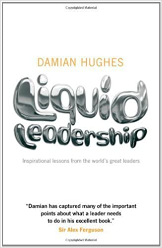 Liquid Leadership: Inspirational lessons from the world's great leaders by Damian Hughes (2009-06-08)