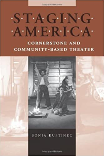 Staging America: Cornerstone and Community-Based Theater (Theater in the Americas) by Associate Professor Sonja Kuftinec (2005-04-22)