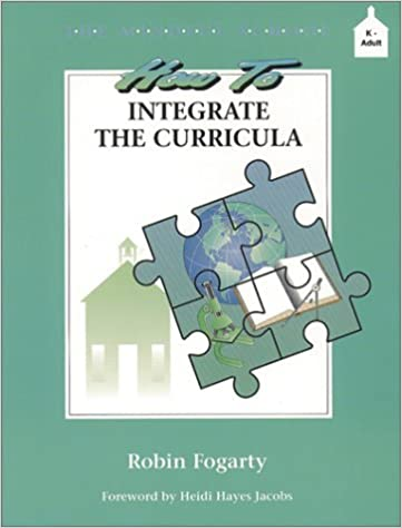 How to Integrate the Curricula (The Mindful School Ser) by Fogarty Robin (1991-03-01)