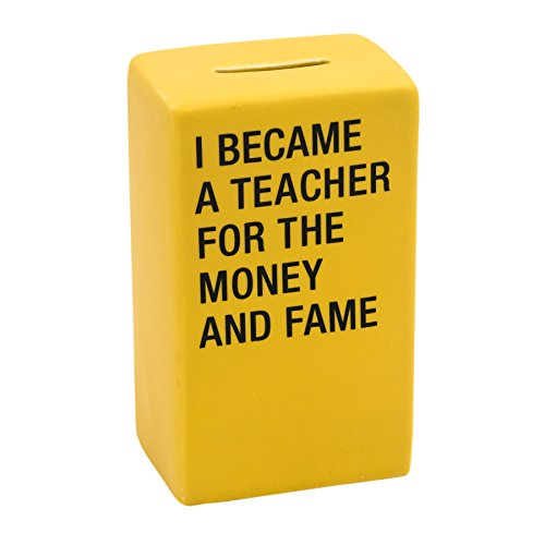 I Became a Teacher for the Money and Fame Funny Ceramic Coin Bank